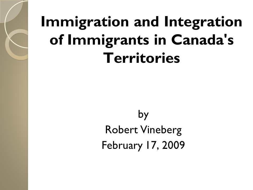 Immigration and Integration of Immigrants in Canada s Territories by Robert Vineberg February 17, 2009