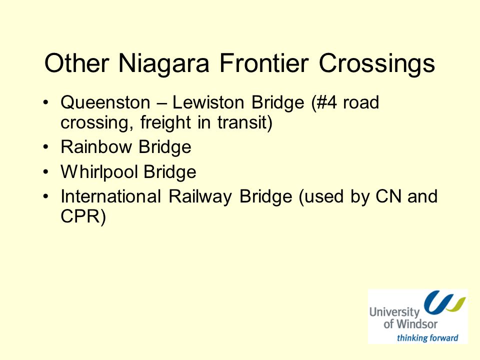 Other Niagara Frontier Crossings Queenston – Lewiston Bridge (#4 road crossing, freight in transit) Rainbow Bridge Whirlpool Bridge International Railway Bridge (used by CN and CPR)
