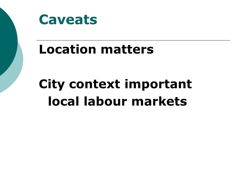 Caveats Location matters City context important local labour markets