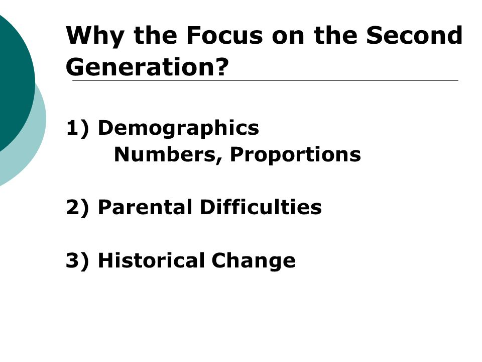 Why the Focus on the Second Generation.
