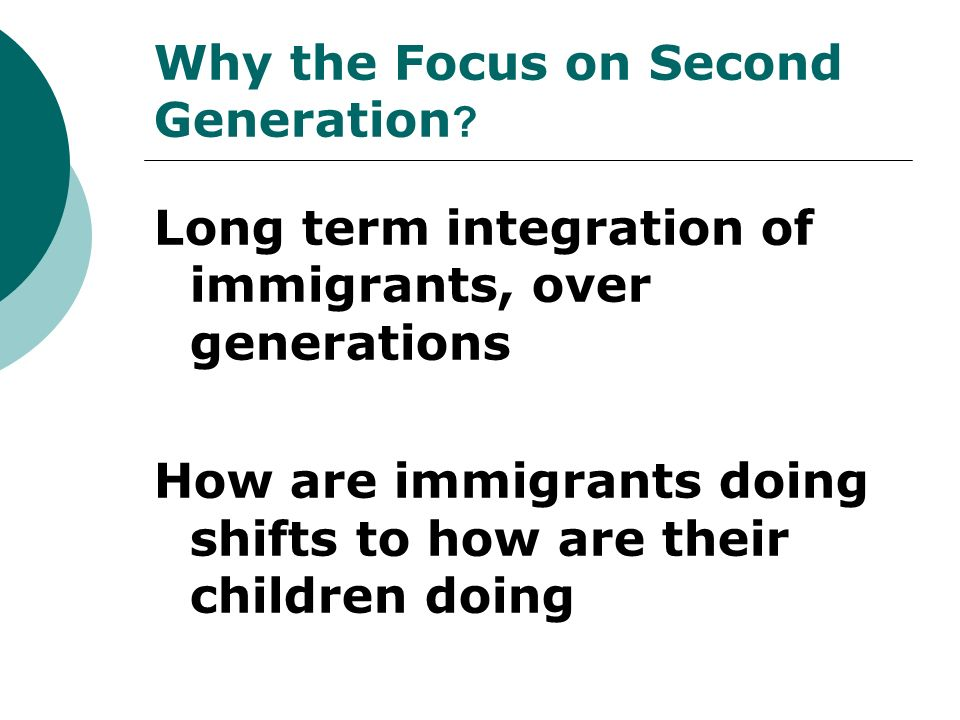 Why the Focus on Second Generation .