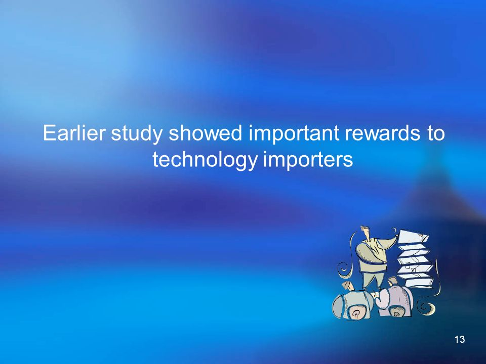 13 Earlier study showed important rewards to technology importers