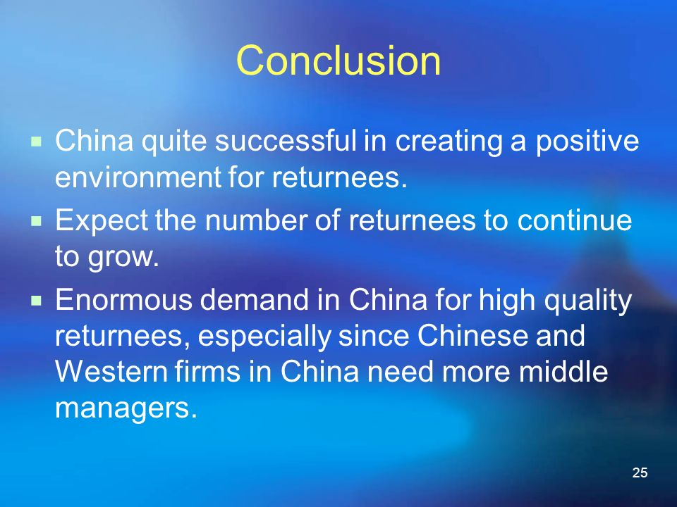 25 Conclusion China quite successful in creating a positive environment for returnees.