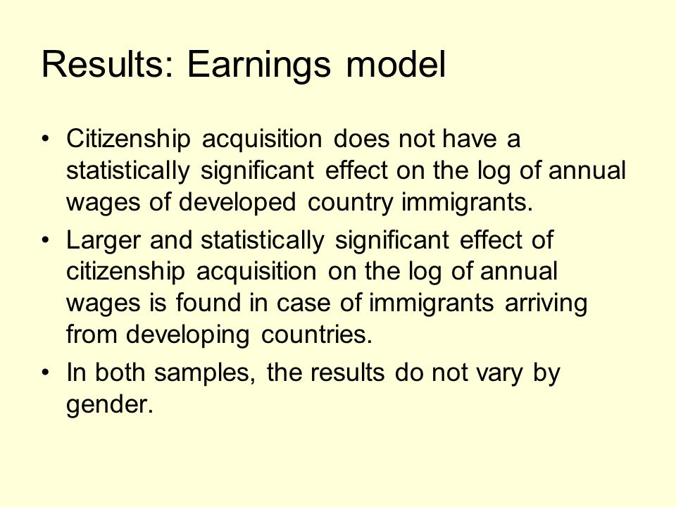 Results: Earnings model Citizenship acquisition does not have a statistically significant effect on the log of annual wages of developed country immigrants.