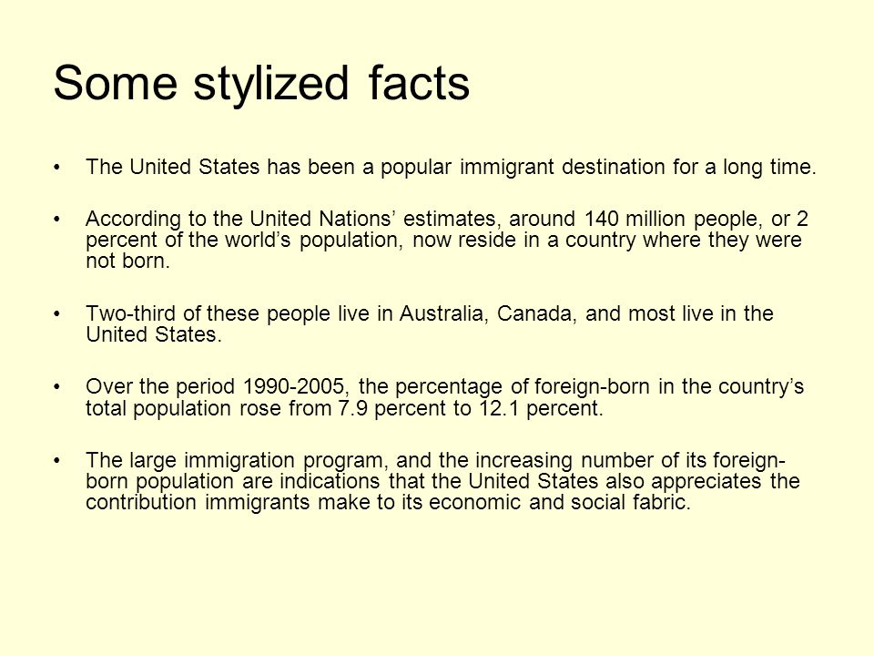 Some stylized facts The United States has been a popular immigrant destination for a long time.