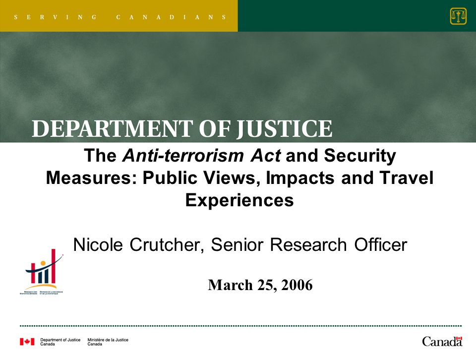 The Anti-terrorism Act and Security Measures: Public Views, Impacts and Travel Experiences Nicole Crutcher, Senior Research Officer March 25, 2006