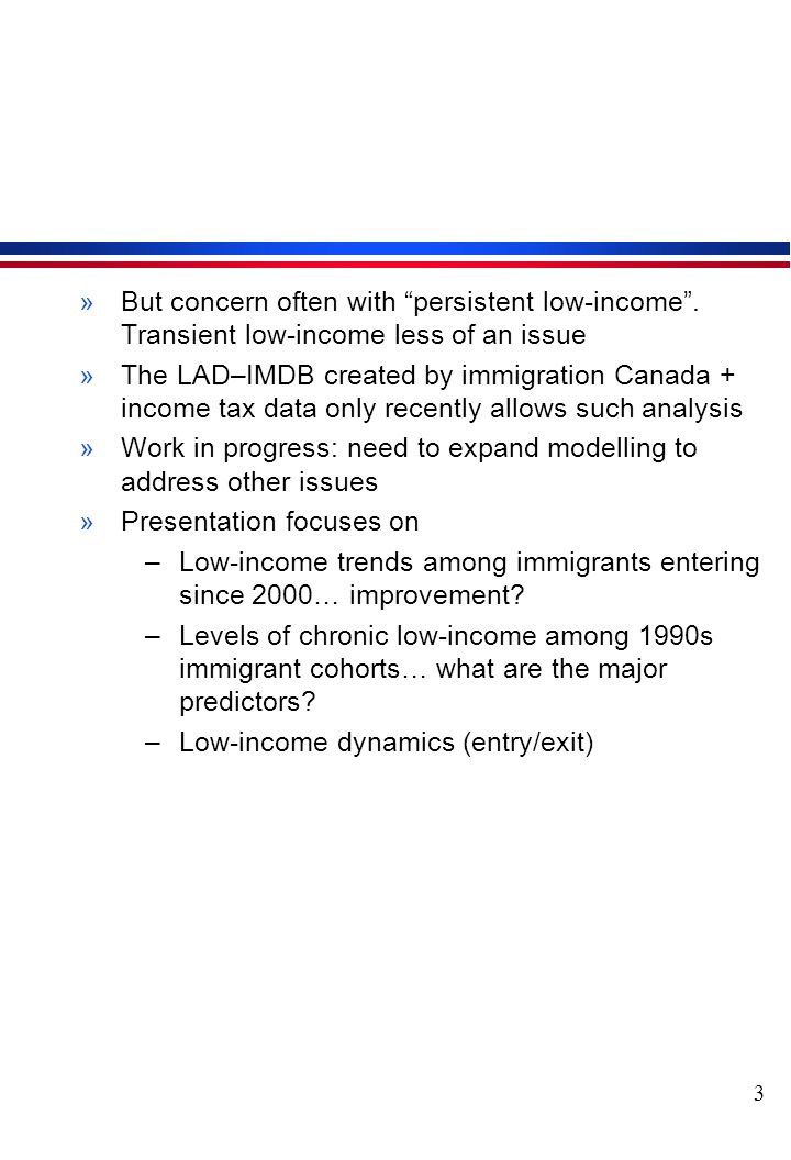 3 »But concern often with persistent low-income.