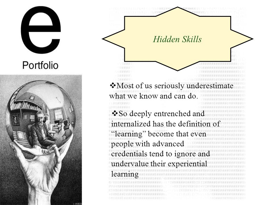 Hidden Skills Most of us seriously underestimate what we know and can do.
