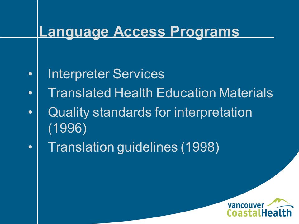 Language Access Programs Interpreter Services Translated Health Education Materials Quality standards for interpretation (1996) Translation guidelines (1998)
