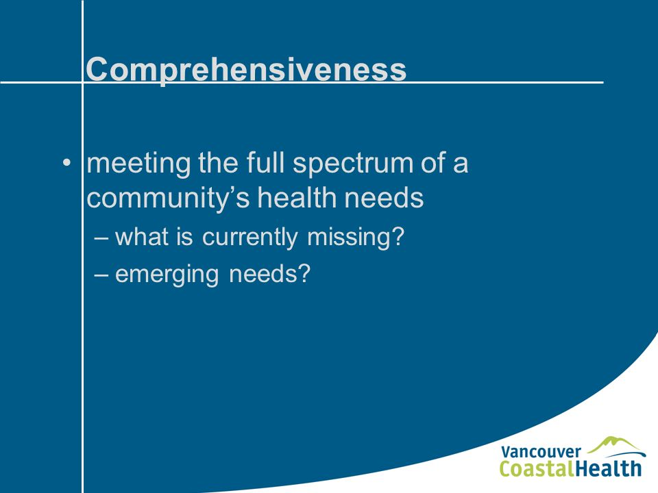 Comprehensiveness meeting the full spectrum of a communitys health needs –what is currently missing.