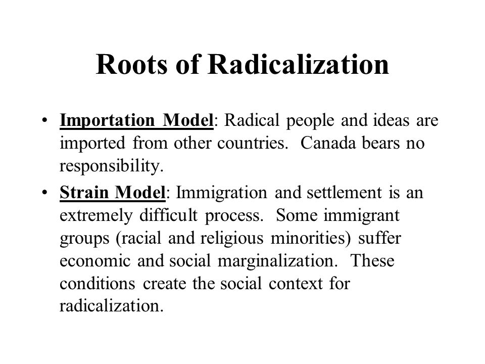 Roots of Radicalization Importation Model: Radical people and ideas are imported from other countries.