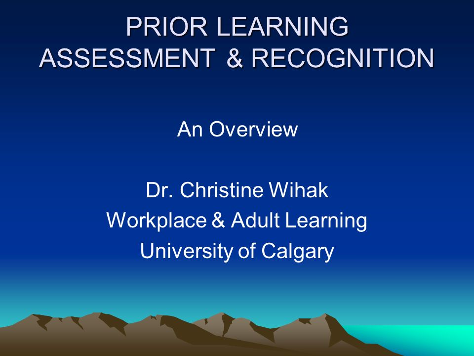 PRIOR LEARNING ASSESSMENT & RECOGNITION An Overview Dr.