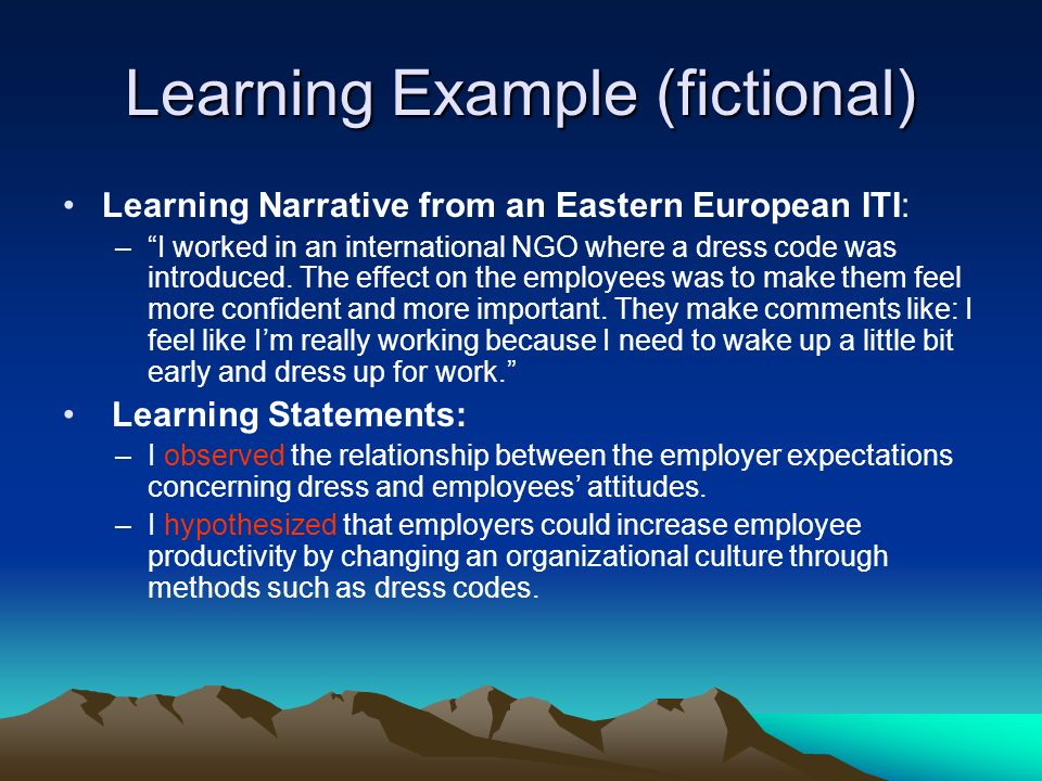 Learning Example (fictional) Learning Narrative from an Eastern European ITI: –I worked in an international NGO where a dress code was introduced.