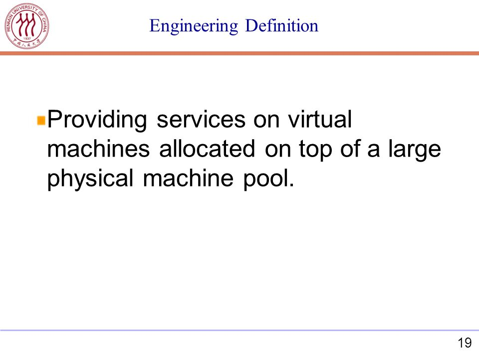 19 Engineering Definition Providing services on virtual machines allocated on top of a large physical machine pool.