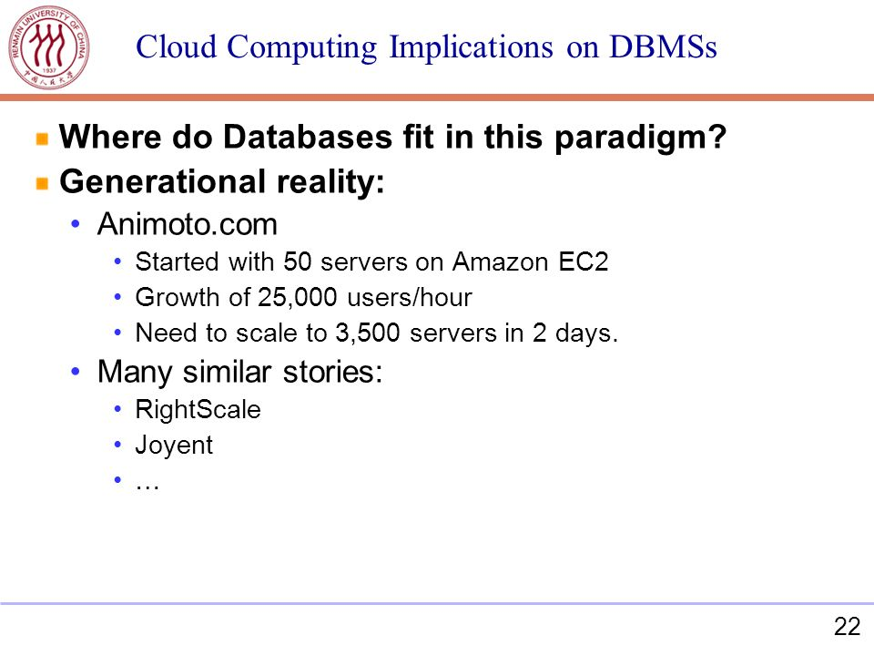 22 Cloud Computing Implications on DBMSs Where do Databases fit in this paradigm.