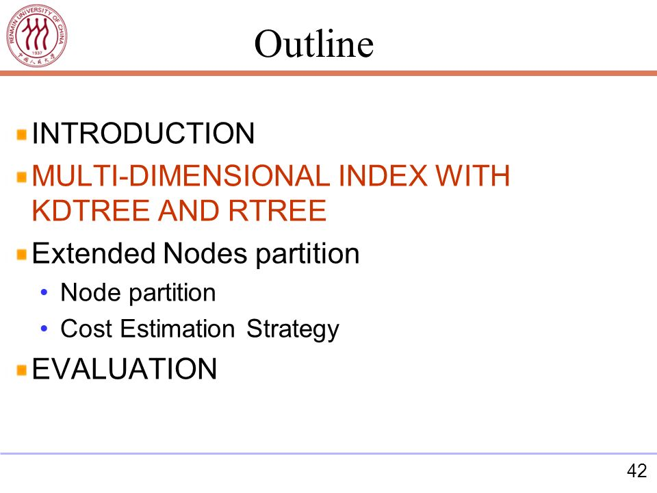 42 INTRODUCTION MULTI-DIMENSIONAL INDEX WITH KDTREE AND RTREE Extended Nodes partition Node partition Cost Estimation Strategy EVALUATION