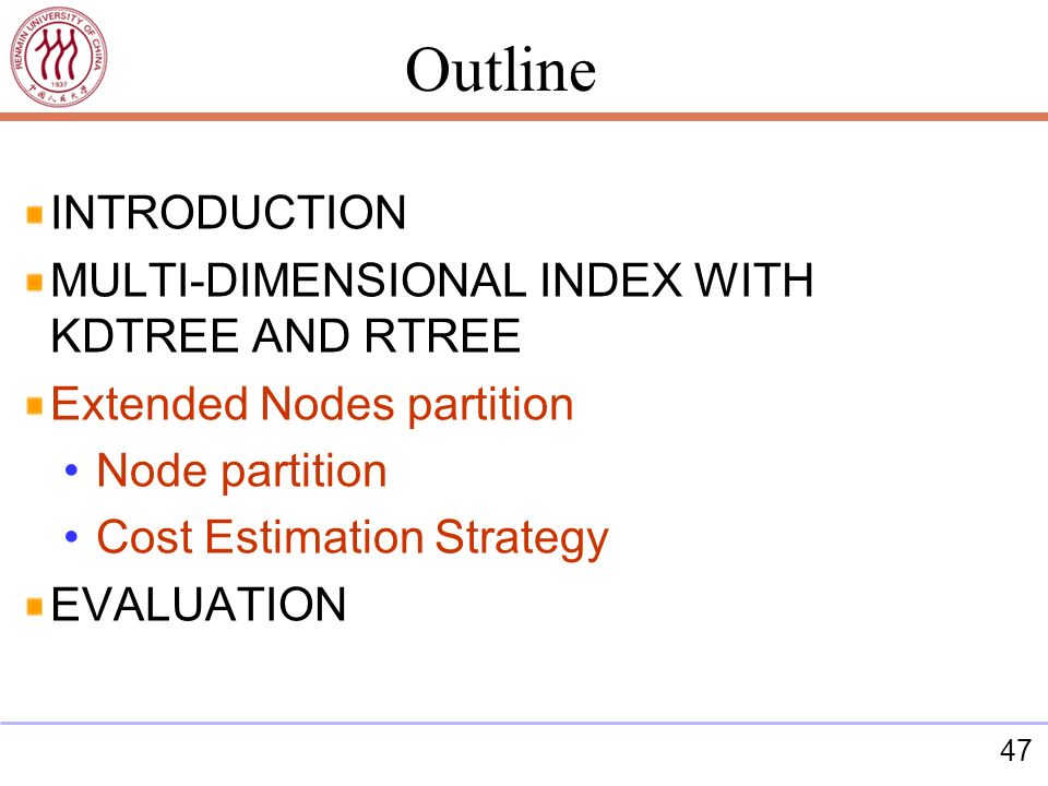 47 INTRODUCTION MULTI-DIMENSIONAL INDEX WITH KDTREE AND RTREE Extended Nodes partition Node partition Cost Estimation Strategy EVALUATION