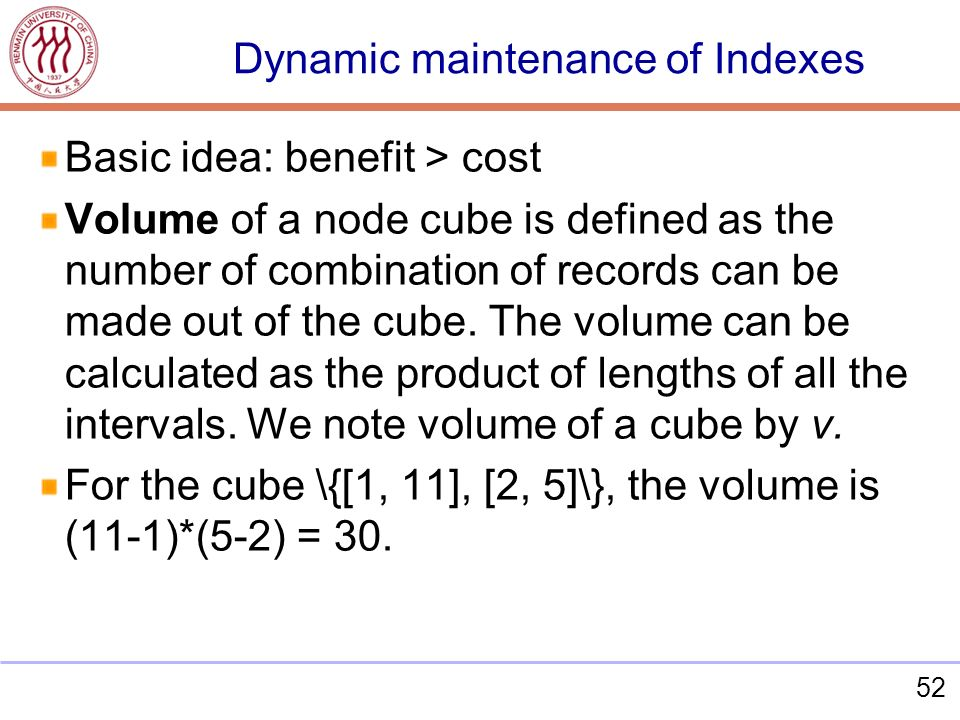 52 Basic idea: benefit > cost Volume of a node cube is defined as the number of combination of records can be made out of the cube.