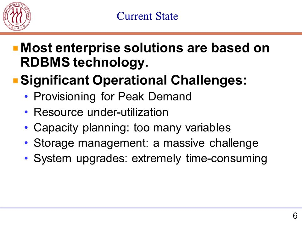 6 Current State Most enterprise solutions are based on RDBMS technology.