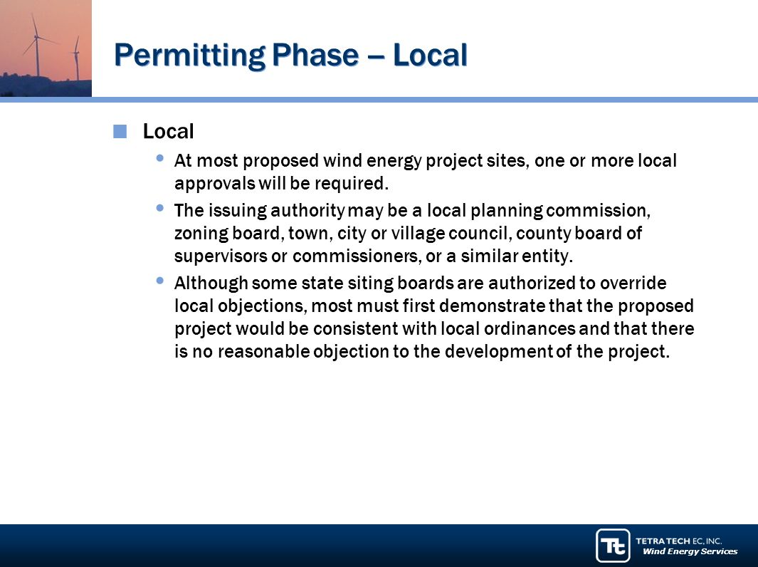 Wind Energy Services Permitting Phase -- Local Local At most proposed wind energy project sites, one or more local approvals will be required.