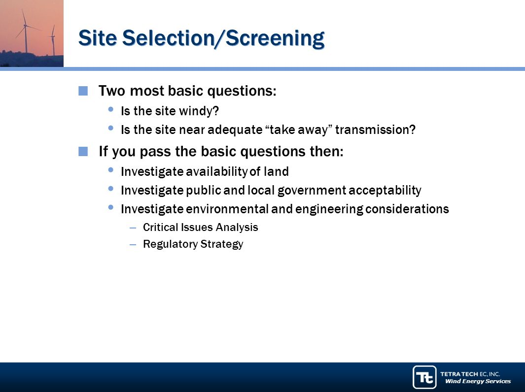 Wind Energy Services Site Selection/Screening Two most basic questions: Is the site windy.