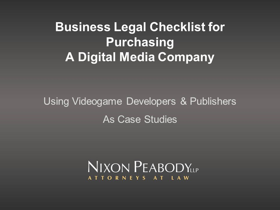 Business Legal Checklist for Purchasing A Digital Media Company Using Videogame Developers & Publishers As Case Studies