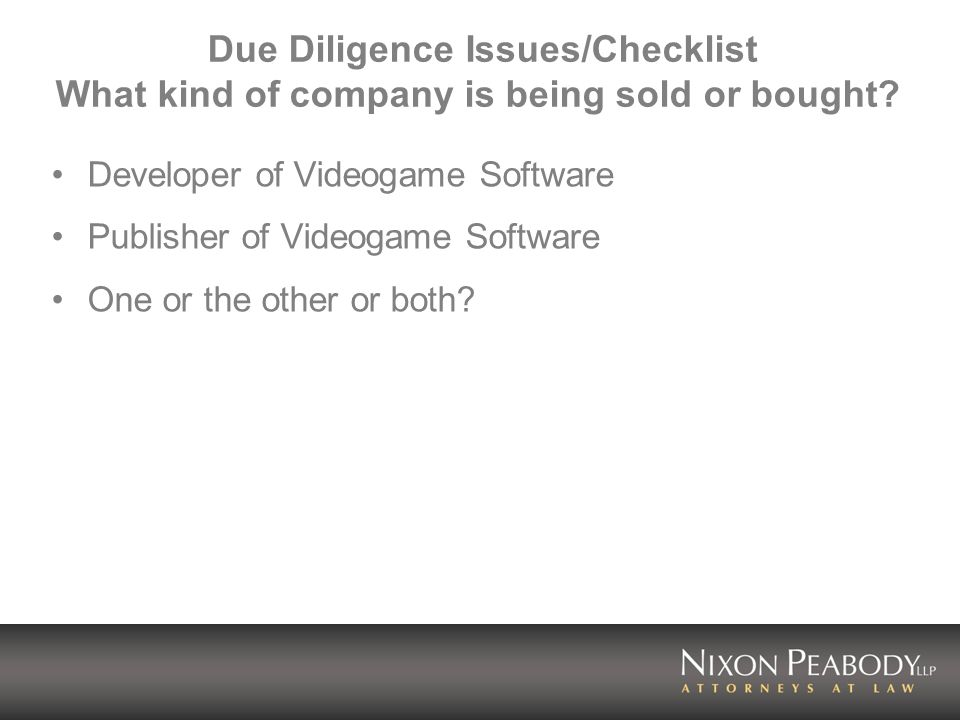 Due Diligence Issues/Checklist What kind of company is being sold or bought.