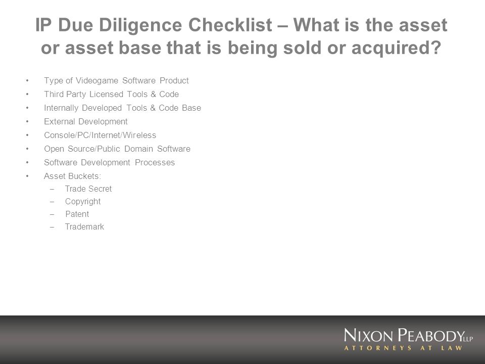 IP Due Diligence Checklist – What is the asset or asset base that is being sold or acquired.