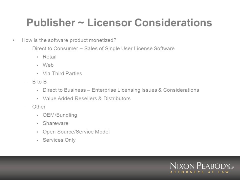 Publisher ~ Licensor Considerations How is the software product monetized.