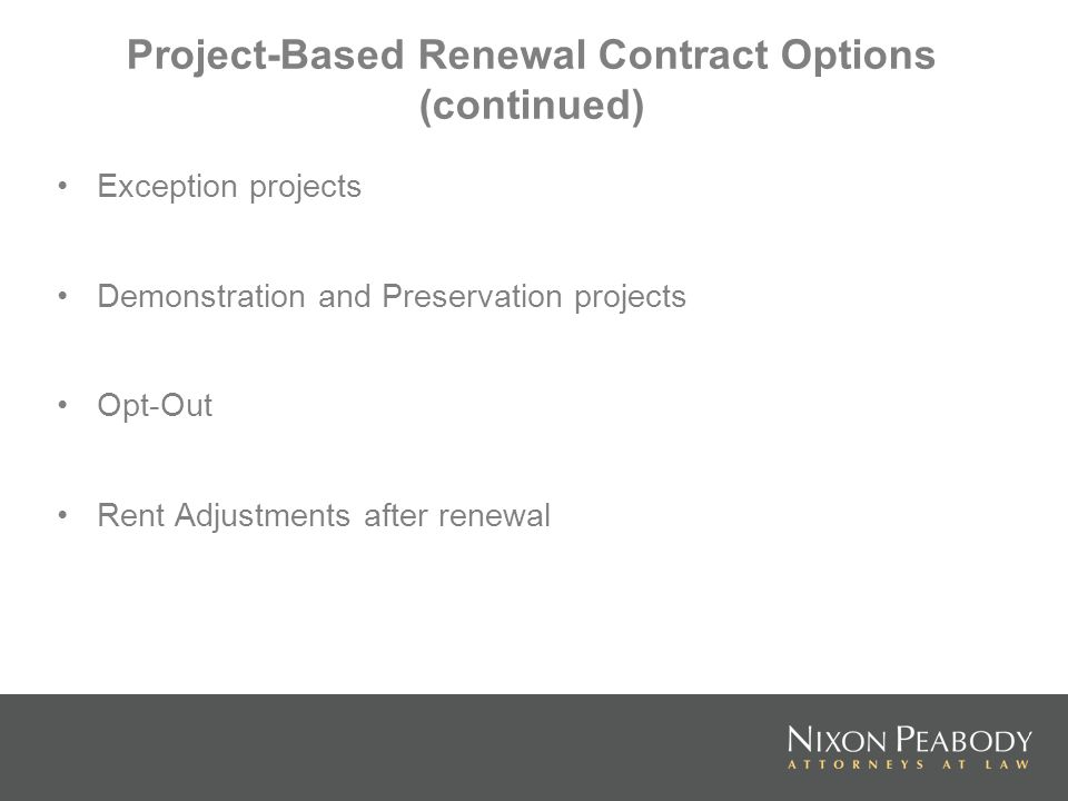 Project-Based Renewal Contract Options (continued) Exception projects Demonstration and Preservation projects Opt-Out Rent Adjustments after renewal