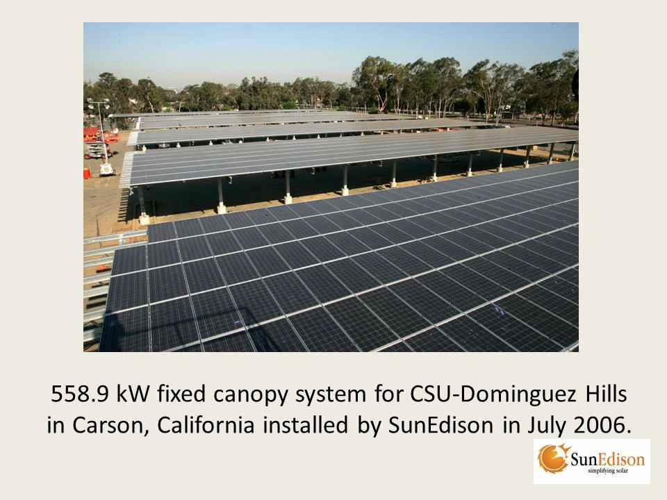 558.9 kW fixed canopy system for CSU-Dominguez Hills in Carson, California installed by SunEdison in July 2006.