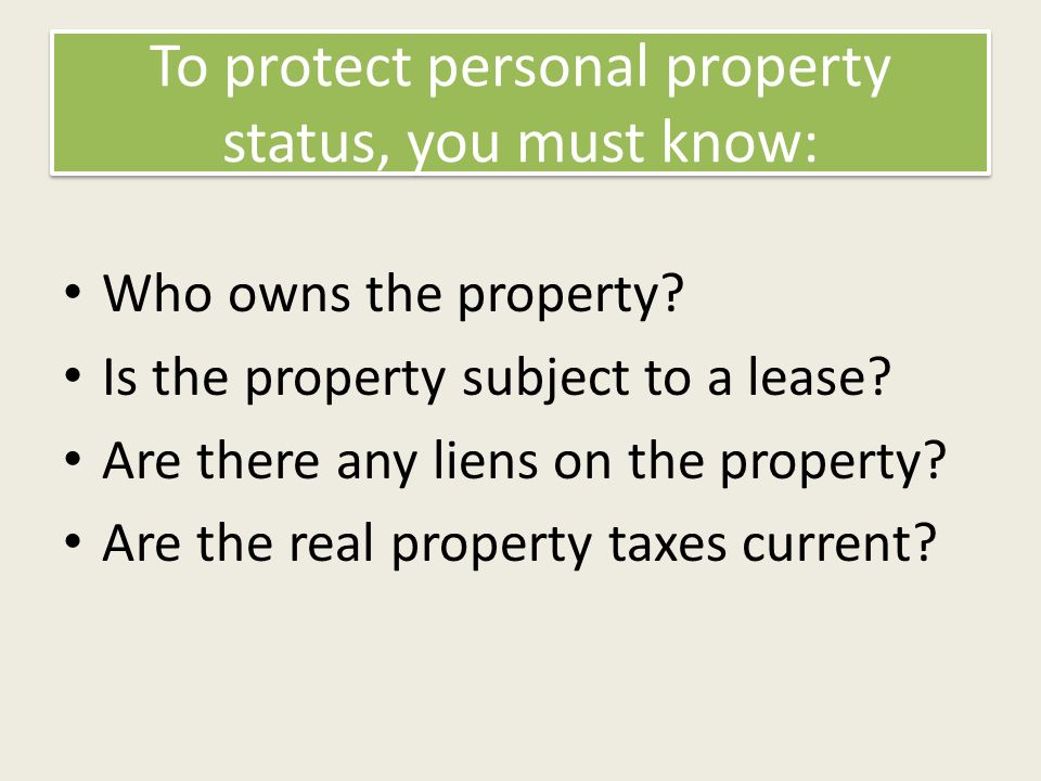 To protect personal property status, you must know: Who owns the property.