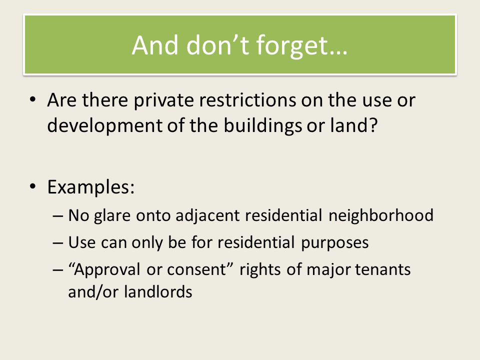 And dont forget… Are there private restrictions on the use or development of the buildings or land.