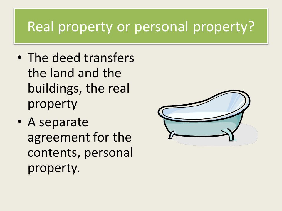 Real property or personal property.