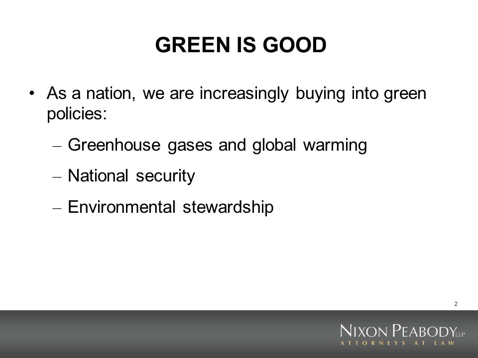 2 GREEN IS GOOD As a nation, we are increasingly buying into green policies: – Greenhouse gases and global warming – National security – Environmental stewardship