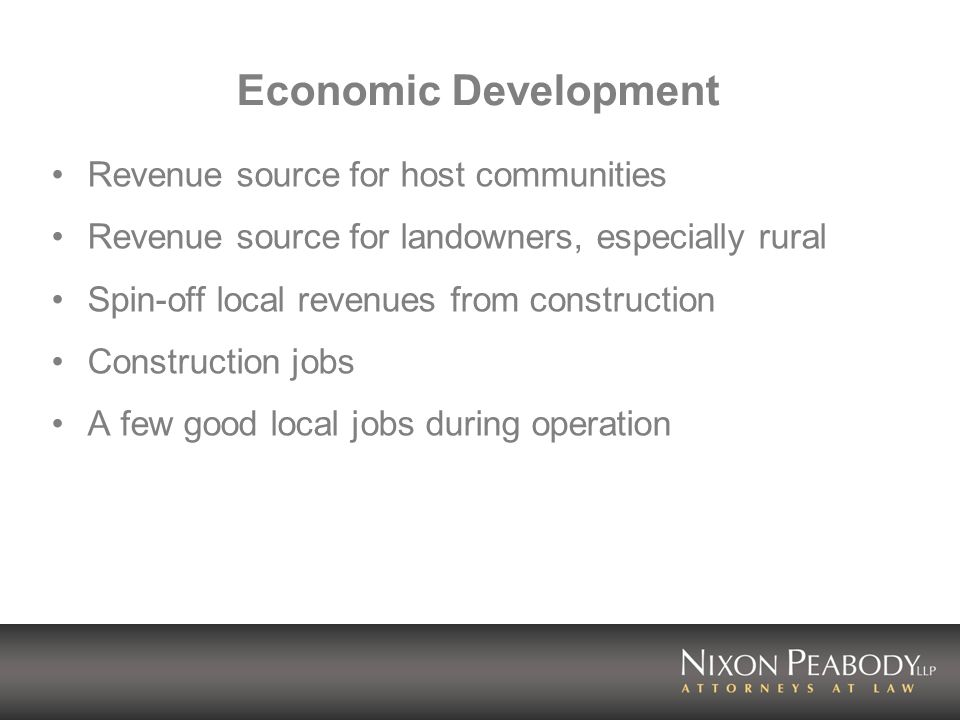 Economic Development Revenue source for host communities Revenue source for landowners, especially rural Spin-off local revenues from construction Construction jobs A few good local jobs during operation