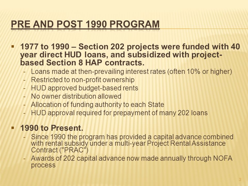 1977 to 1990 – Section 202 projects were funded with 40 year direct HUD loans, and subsidized with project- based Section 8 HAP contracts.