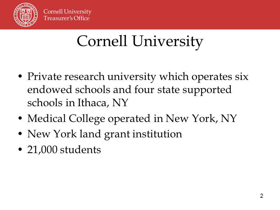 2 Private research university which operates six endowed schools and four state supported schools in Ithaca, NY Medical College operated in New York, NY New York land grant institution 21,000 students Cornell University
