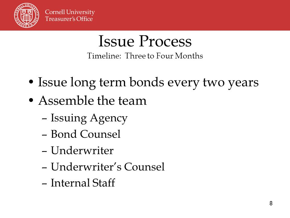 8 Issue Process Timeline: Three to Four Months Issue long term bonds every two years Assemble the team –Issuing Agency –Bond Counsel –Underwriter –Underwriters Counsel –Internal Staff