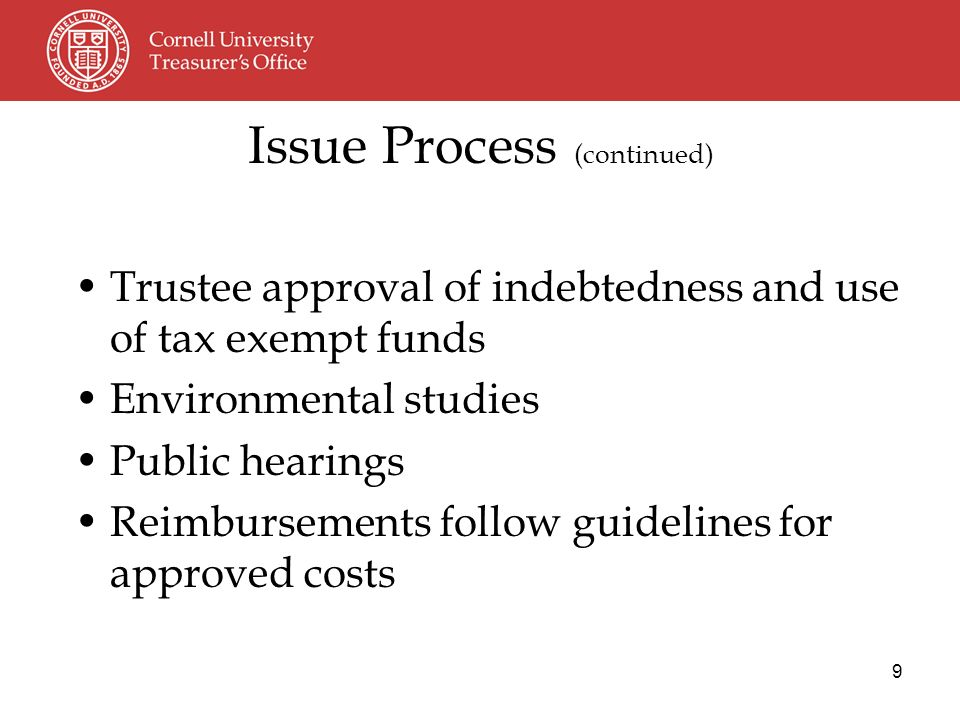 9 Issue Process (continued) Trustee approval of indebtedness and use of tax exempt funds Environmental studies Public hearings Reimbursements follow guidelines for approved costs