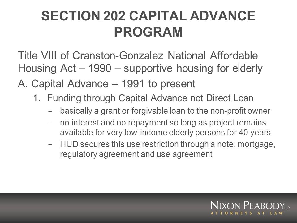 SECTION 202 CAPITAL ADVANCE PROGRAM Title VIII of Cranston-Gonzalez National Affordable Housing Act – 1990 – supportive housing for elderly A.
