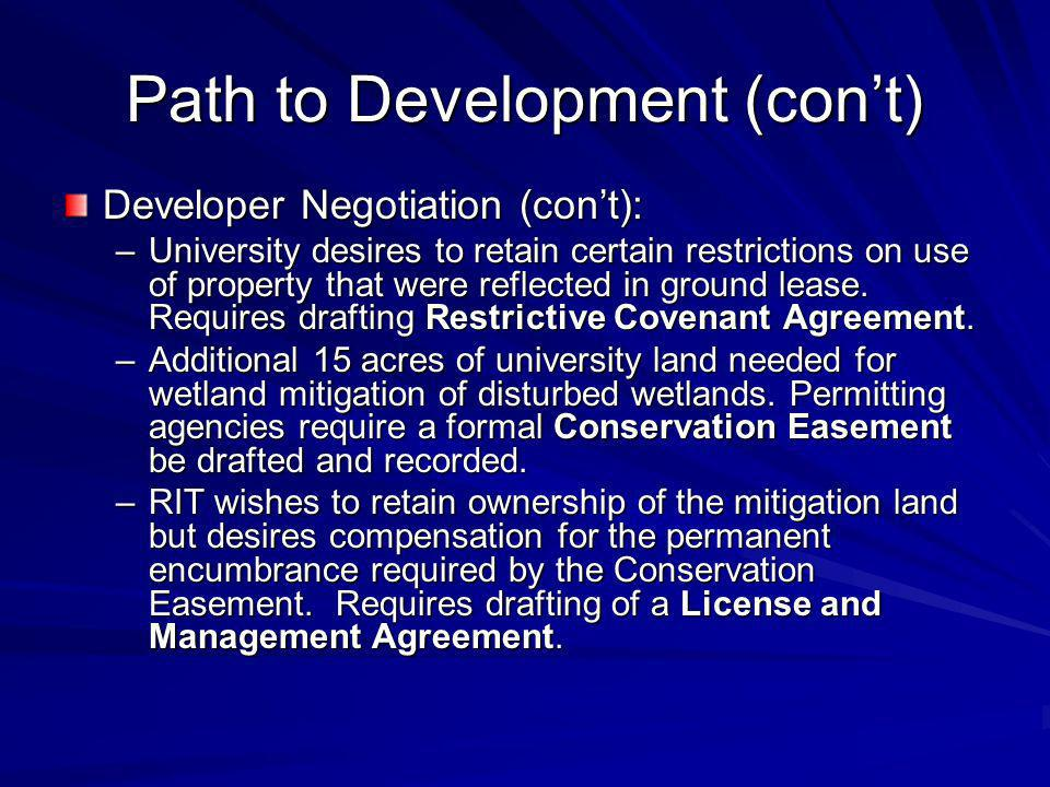 Path to Development (cont) Developer Negotiation (cont): –University desires to retain certain restrictions on use of property that were reflected in ground lease.