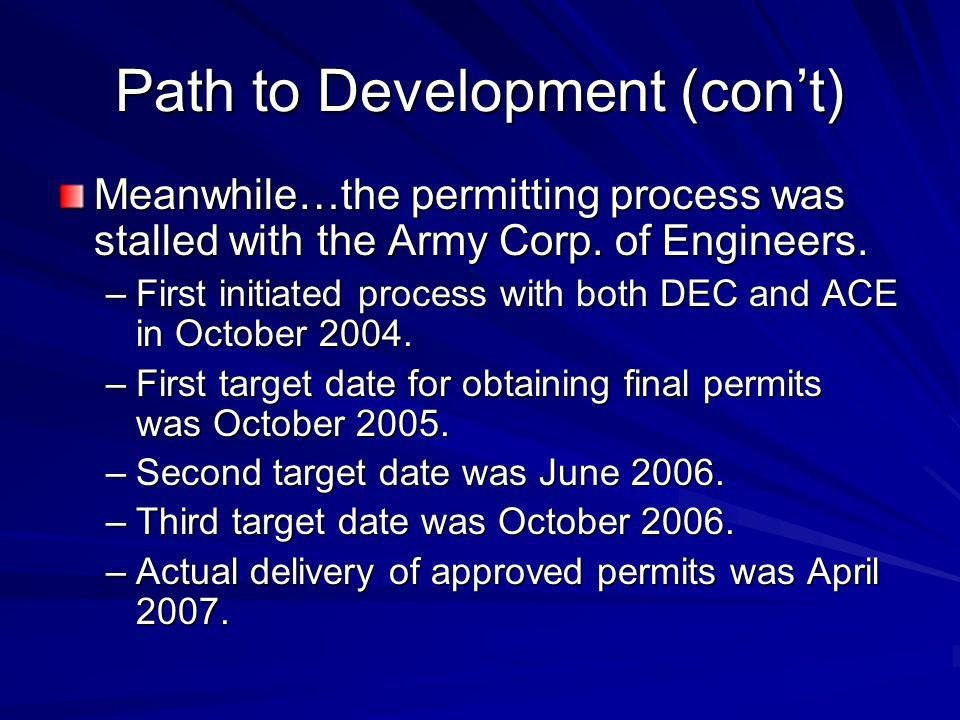 Path to Development (cont) Meanwhile…the permitting process was stalled with the Army Corp.