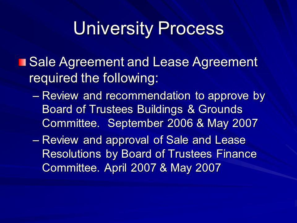 University Process Sale Agreement and Lease Agreement required the following: –Review and recommendation to approve by Board of Trustees Buildings & Grounds Committee.