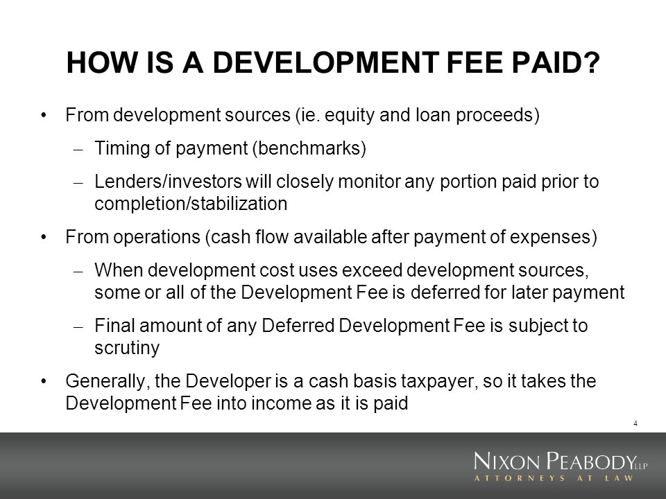 4 HOW IS A DEVELOPMENT FEE PAID. From development sources (ie.