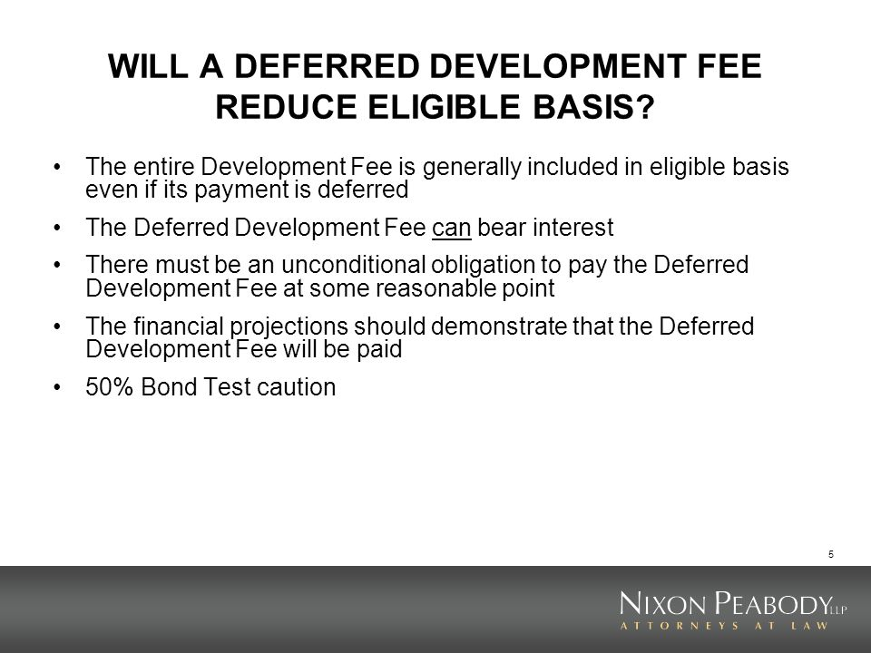 5 WILL A DEFERRED DEVELOPMENT FEE REDUCE ELIGIBLE BASIS.
