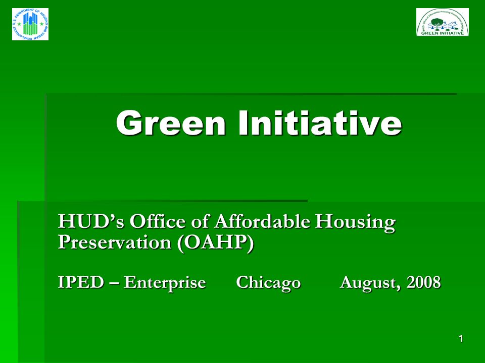 1 Green Initiative HUDs Office of Affordable Housing Preservation (OAHP) IPED – Enterprise Chicago August, 2008