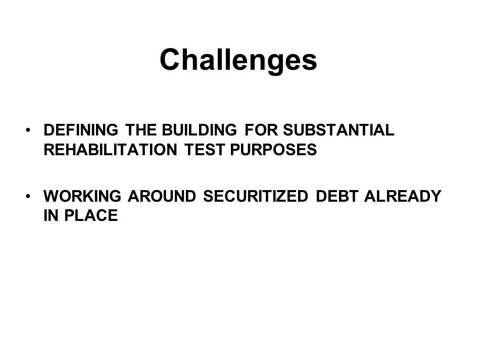 A Terminal Transaction – Exterior Renovation Challenges DEFINING THE BUILDING FOR SUBSTANTIAL REHABILITATION TEST PURPOSES WORKING AROUND SECURITIZED DEBT ALREADY IN PLACE