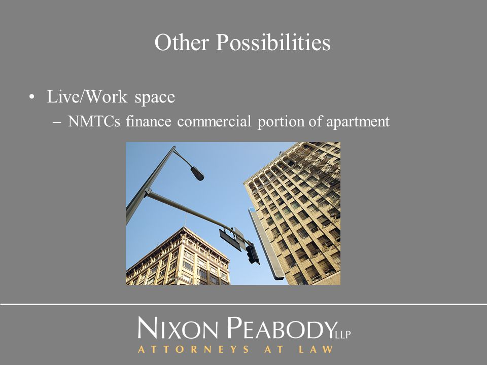 Other Possibilities Live/Work space –NMTCs finance commercial portion of apartment