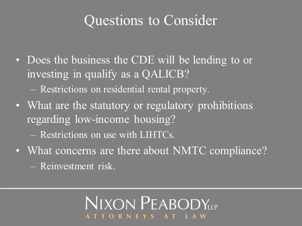 Questions to Consider Does the business the CDE will be lending to or investing in qualify as a QALICB.